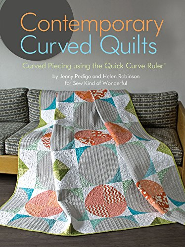 Contemporary Curved Quilts - Curved Piecing Using the Quick Curve Ruler PDF