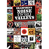 BRADFORD'S NOISE OF THE VALLEYS - A History of Bradford Rock & Pop 1967 - 1987by Matt Webster
