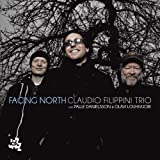 Facing North - Claudio Filippini Trio Claudio Filippini Trio
