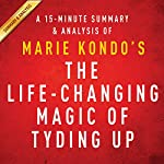A 15-Minute Summary & Analysis of Marie Kondo's The Life-Changing Magic of Tidying Up: The Japanese Art of Decluttering and Organizing | Instaread