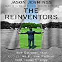 The Reinventors: How Extraordinary Companies Pursue Radical Continuous Change (       UNABRIDGED) by Jason Jennings Narrated by Jason Jennings
