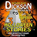 3 Halloween Stories (       UNABRIDGED) by Richard Alan Dickson, Tor Richardson Narrated by Richard Alan Dickson