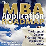 The MBA Application Roadmap: The Essential Guide to Getting into a Top Business School | Stacy Blackman