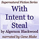 With Intent to Steal: Supernatural Fiction Series   Algernon Blackwood