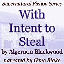 With Intent to Steal: Supernatural Fiction Series (       UNABRIDGED) by Algernon Blackwood Narrated by Gene Blake