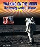 Walking on the Moon: The Amazing Apollo 11 Mission (American Space Missionsastronauts, Exploration, and Discover)