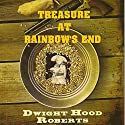 Treasure at Rainbow's End Audiobook by Dwight Hood Roberts Narrated by Randy Capes