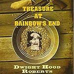 Treasure at Rainbow's End | Dwight Hood Roberts