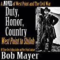 Duty, Honor, Country: A Novel of West Point and the Civil War (       UNABRIDGED) by Bob Mayer Narrated by Steven Cooper
