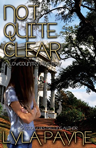 Lyla Payne - Not Quite Clear (A Lowcountry Mystery) (Lowcountry Mysteries Book 5)