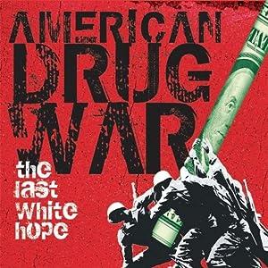 American drug war the last white hope