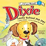 Dixie Loves School Pet Day | Grace Gilman,Sarah McConnell