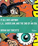img - for It All Dies Anyway: L.A., Jabberjaw, and the End of an Era book / textbook / text book
