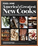 FOOD & WINE America's Greatest New Cooks: Spectacular Recipes with Fresh Ideas From Tomorrow's Stars