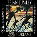 Mad Moon of Dreams: New Adventures in H.P. Lovecraft's Dreamlands, Book 3 Audiobook by Brian Lumley Narrated by Jonathan Trueman