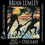 Mad Moon of Dreams: New Adventures in H.P. Lovecraft's Dreamlands, Book 3 | Brian Lumley