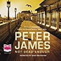 Not Dead Enough Audiobook by Peter James Narrated by David Bauckham