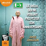 Le vieux qui ne voulait pas fêter son anniversaire | Jonas Jonasson
