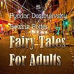 Fairy Tales for Adults, Volume 7   Fyodor Dostoyevsky,Beatrix Potter
