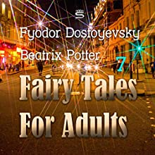 Fairy Tales for Adults, Volume 7 Audiobook by Fyodor Dostoyevsky, Beatrix Potter Narrated by Max Bollinger