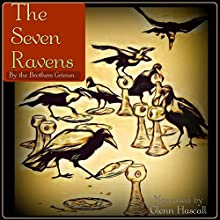 The Seven Ravens (       UNABRIDGED) by The Brothers Grimm Narrated by Glenn Hascall