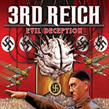 3rd Reich: Evil Deception Radio/TV Program by Philip Gardiner Narrated by Philip Gardiner, Paul Hughes, Richard Pitt