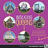 Walking Queens: 30 Tours for Discovering the Diverse Communities, Historic Places, and Natural Treasures of New York Citys Largest Borough