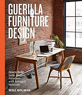Book Cover: Guerilla Furniture Design: How to Build Lean, Modern Furniture with Salvaged Materials
