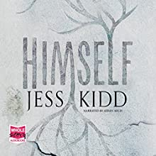 Himself Audiobook by Jess Kidd Narrated by Aiden Kelly