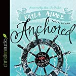 Anchored: Finding Hope in the Unexpected | Kayla Aimee