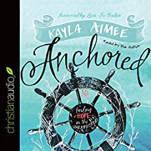 Anchored: Finding Hope in the Unexpected (       UNABRIDGED) by Kayla Aimee Narrated by Kayla Aimee