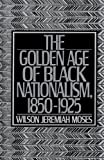 img - for The Golden Age of Black Nationalism, 1850-1925 book / textbook / text book