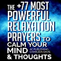 The +77 Most Powerful Relaxation Prayers to Calm Your Mind & Thoughts Audiobook by  Active Christian Publishing, Charleen Davis Narrated by Marion Gold