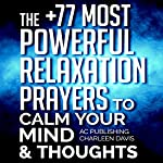 The +77 Most Powerful Relaxation Prayers to Calm Your Mind & Thoughts |  Active Christian Publishing,Charleen Davis
