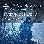 Evangeliet etter Markus (Bibel2011 - Bibelens skrifter 41 - Det Nye Testamentet)    KABB