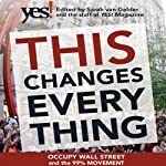 This Changes Everything: Occupy Wall Street and the 99% Movement | Sarah van Gelder (editor),The Staff of YES! Magazine