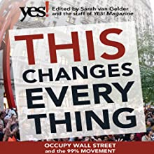 This Changes Everything: Occupy Wall Street and the 99% Movement (       UNABRIDGED) by Sarah van Gelder (editor), The Staff of YES! Magazine Narrated by Matthew Dudley