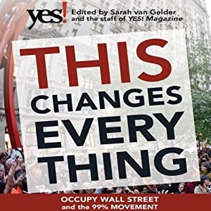 This Changes Everything: Occupy Wall Street and the 99% Movement | [Sarah van Gelder (editor), The Staff of YES! Magazine]