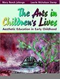 The Arts in Children's Lives: Aesthetic Education in Early Childhood [Paperback] [1997] (Author) Mary R. Jalongo, Laurie Nicholson Stamp