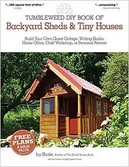 The Tumbleweed DIY Book of Backyard Sheds and Tiny Houses