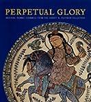 Perpetual Glory - Medieval Islamic Ce...
