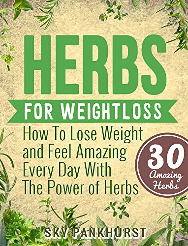 Free Kindle Book : Herbs For Weight-Loss: How To Lose Weight And Feel Amazing Every Day With The Power Of Herbs
