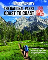 Backpacker's The National Parks Coast to Coast: 100 Best Hikes