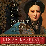 The Girl Who Fought Napoleon: A Novel of the Russian Empire | Linda Lafferty