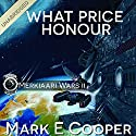 What Price Honour: Merkiaari Wars, Volume 2 Audiobook by Mark E. Cooper Narrated by Mikael Naramore