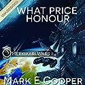 What Price Honour: Merkiaari Wars, Volume 2 (       UNABRIDGED) by Mark E. Cooper Narrated by Mikael Naramore