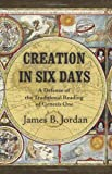 Creation in Six Days: A Defense of the Traditional Reading of Genesis One (1885767625) by James B. Jordan