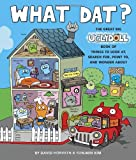 What Dat? The Great Big Ugly Doll Book of Things to Look at, Search for, Point to, and Wonder About (Uglydolls)