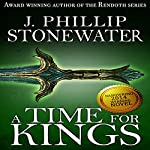 A Time for Kings: Complete Book | J. Phillip Stonewater