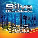 Silva UltraMind's Intuitive Guidance System for Business | Jose Silva Jr.,Katherine Watson,Ed Bernd Jr.